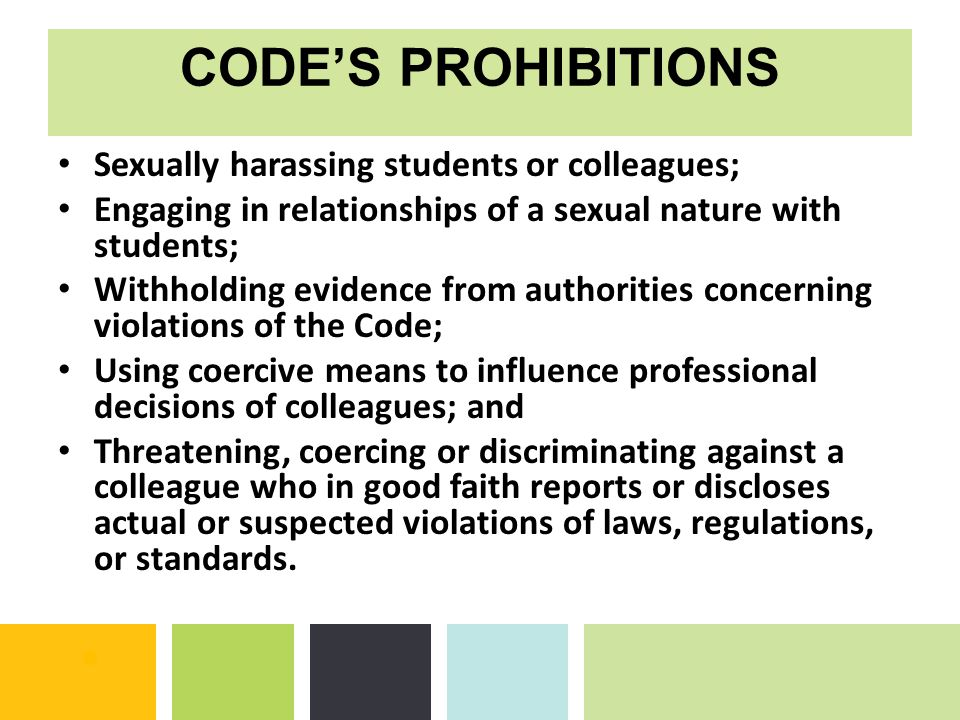 CODE'S PROHIBITIONS Sexually harassing students or colleagues;