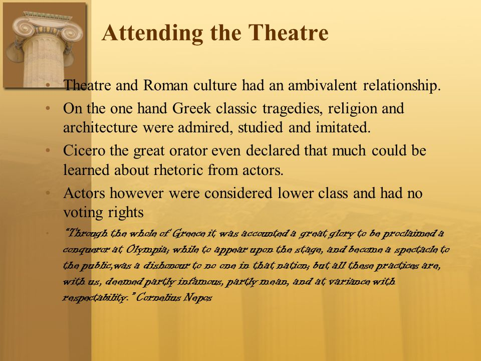 Attending the Theatre Theatre and Roman culture had an ambivalent relationship.