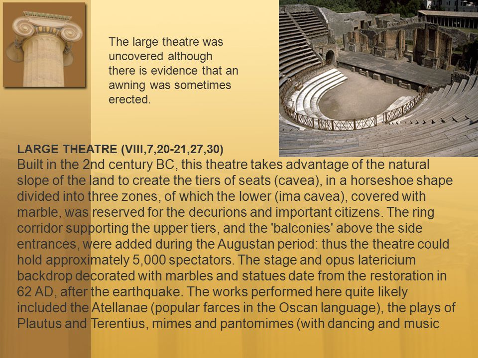 The large theatre was uncovered although there is evidence that an awning was sometimes erected.