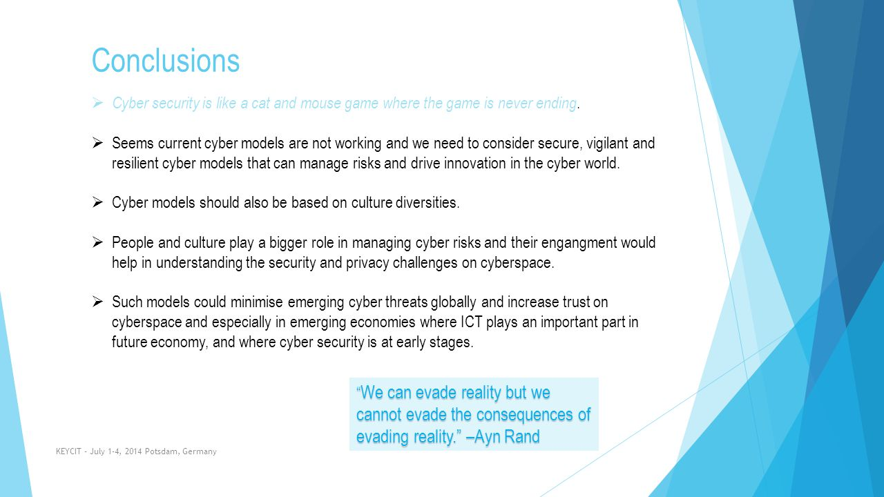 Conclusions Cyber security is like a cat and mouse game where the game is never ending.
