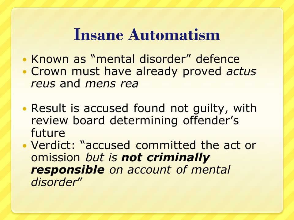 Insane Automatism Known as mental disorder defence