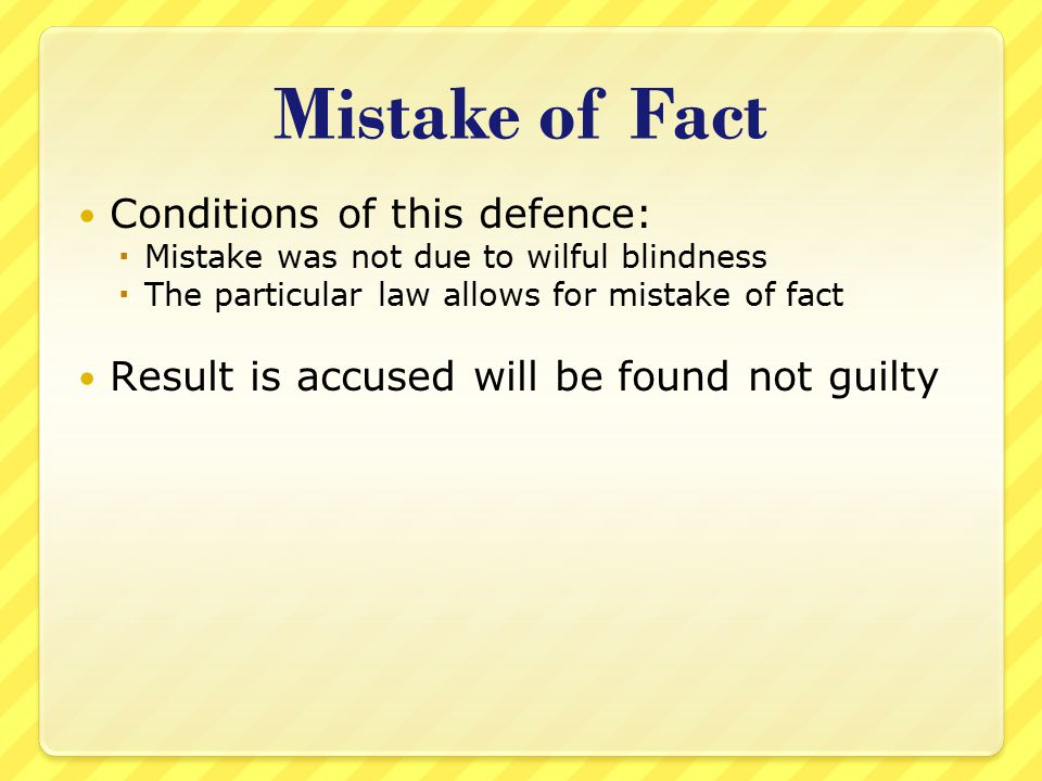 Mistake of Fact Conditions of this defence: