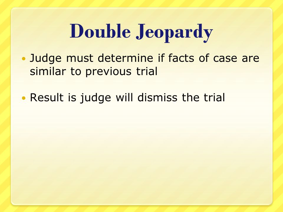 Double Jeopardy Judge must determine if facts of case are similar to previous trial.