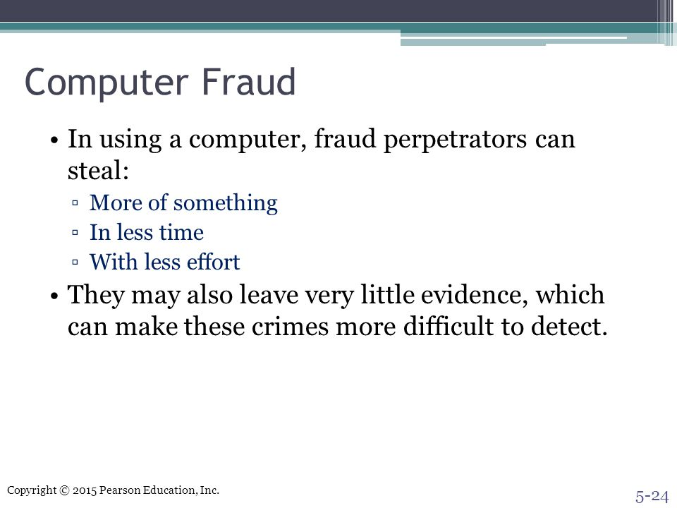 Computer Fraud In using a computer, fraud perpetrators can steal: