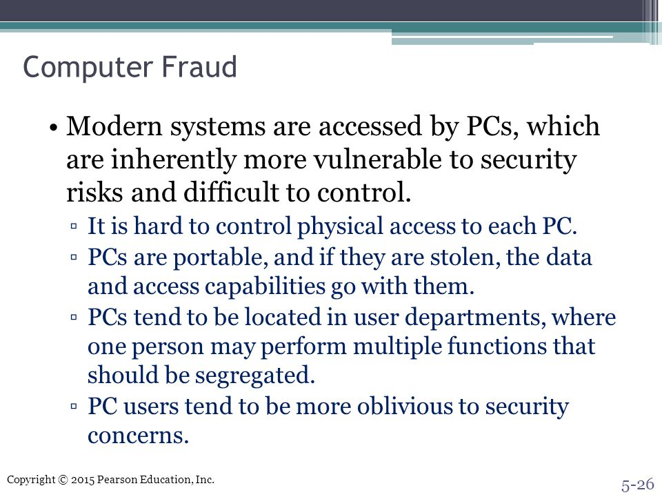 Computer Fraud Modern systems are accessed by PCs, which are inherently more vulnerable to security risks and difficult to control.