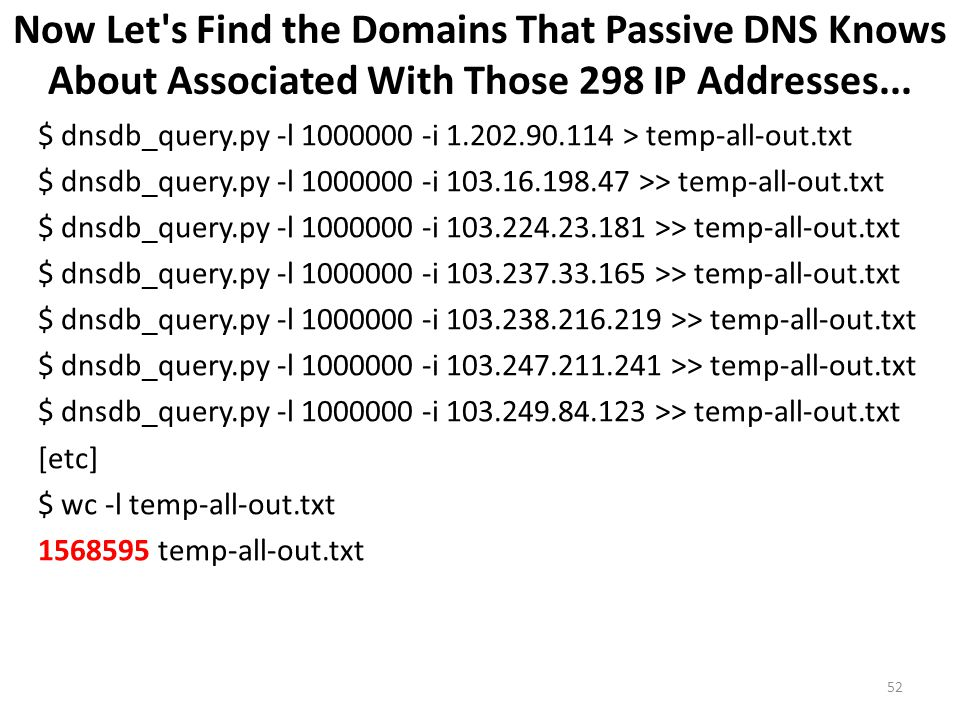 Now Let s Find the Domains That Passive DNS Knows About Associated With Those 298 IP Addresses...