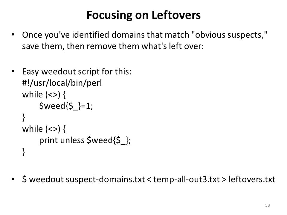 Focusing on Leftovers Once you ve identified domains that match obvious suspects, save them, then remove them what s left over: