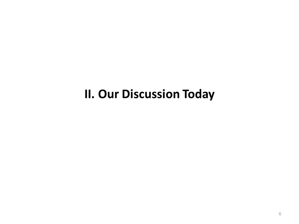 II. Our Discussion Today