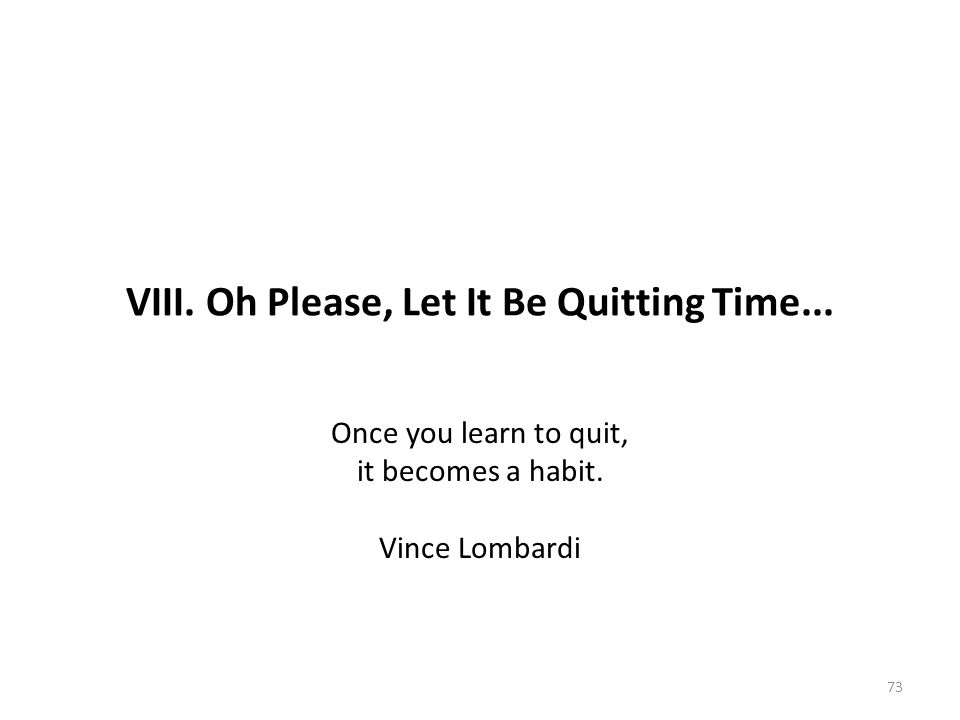 VIII. Oh Please, Let It Be Quitting Time...