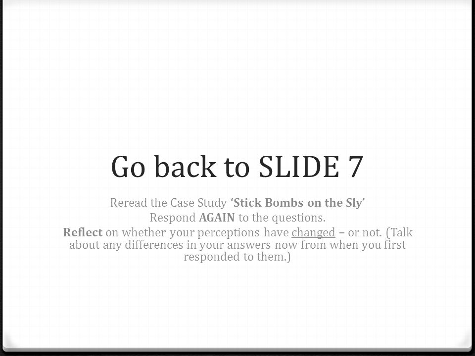 Go back to SLIDE 7 Reread the Case Study 'Stick Bombs on the Sly'