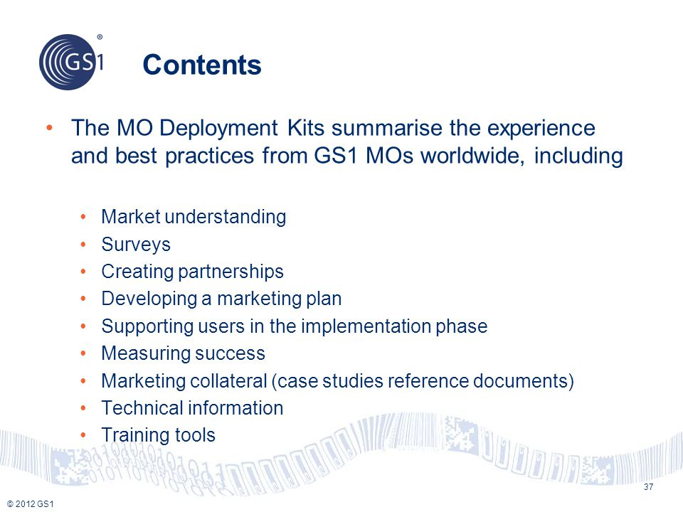 Contents The MO Deployment Kits summarise the experience and best practices from GS1 MOs worldwide, including.