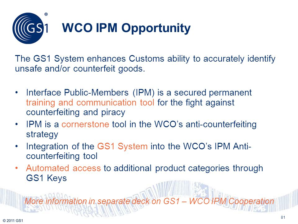 More information in separate deck on GS1 – WCO IPM Cooperation