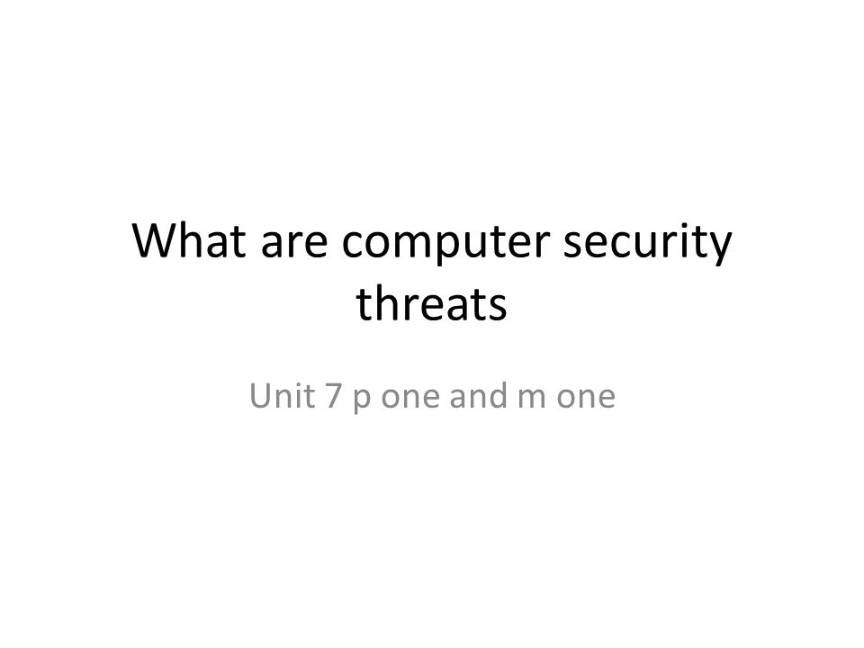 What are computer security threats