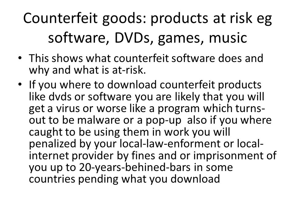 Counterfeit goods: products at risk eg software, DVDs, games, music