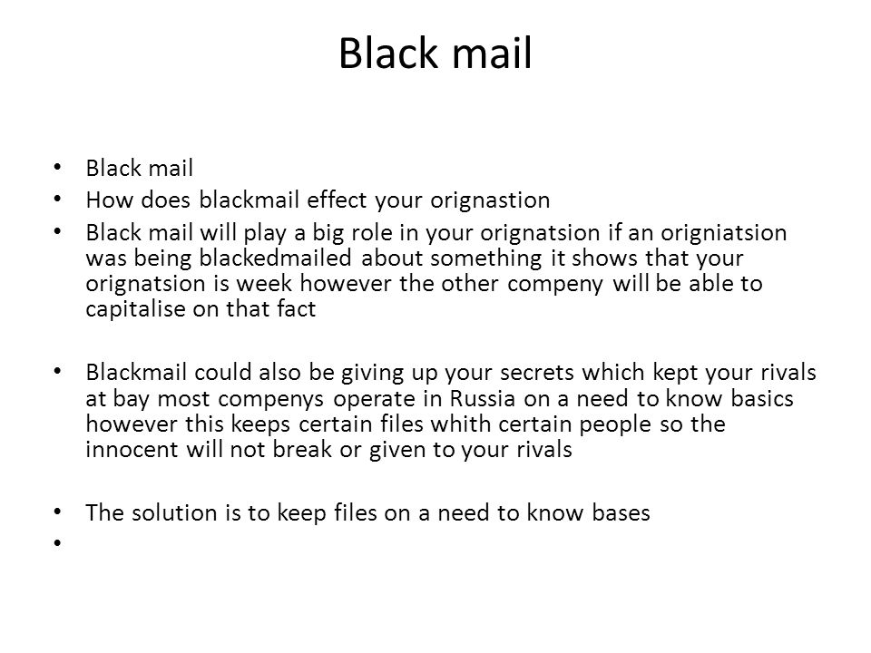 Black mail Black mail How does blackmail effect your orignastion