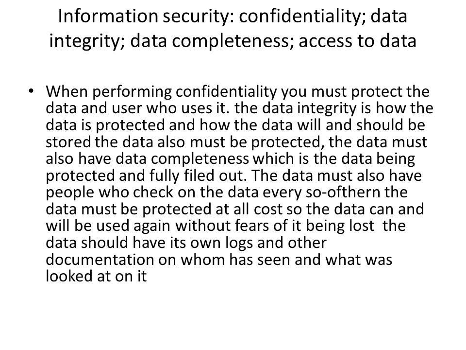 Information security: confidentiality; data integrity; data completeness; access to data