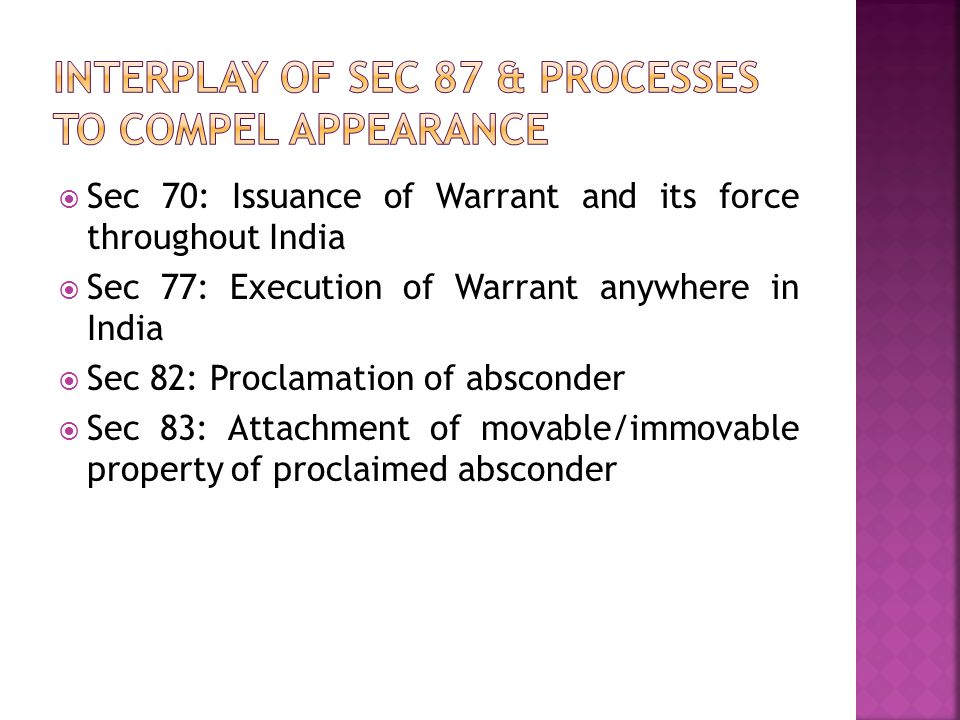 Interplay of sec 87 & processes to compel appearance