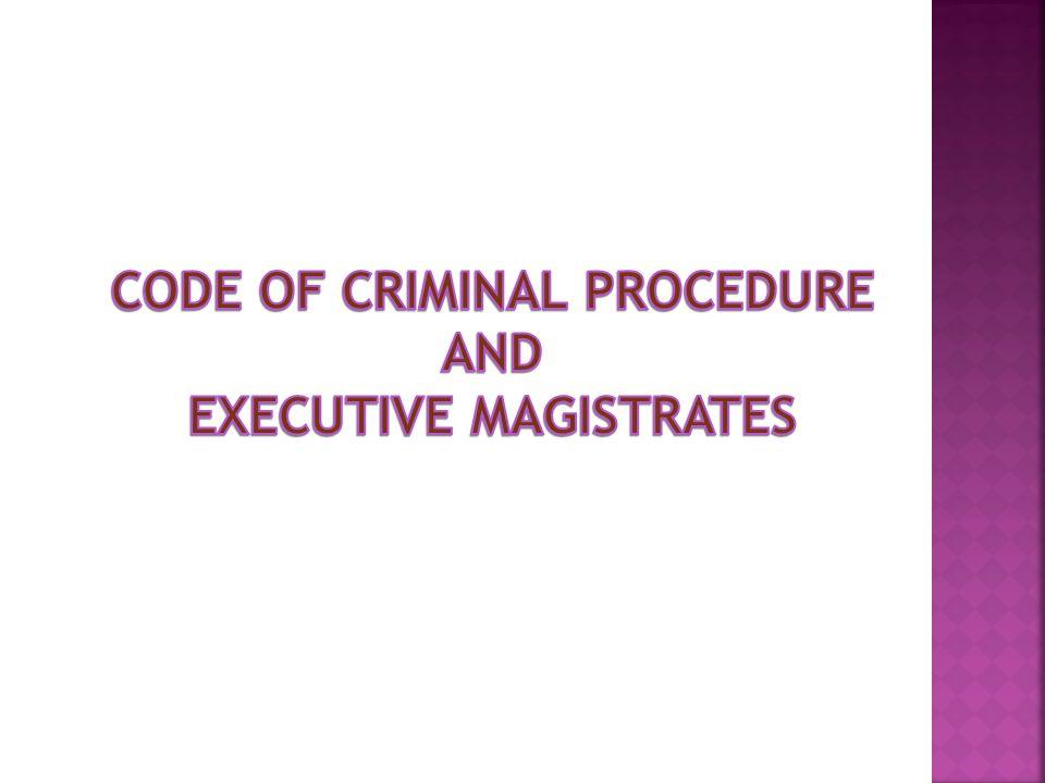 CODE OF CRIMINAL PROCEDURE EXECUTIVE MAGISTRATES