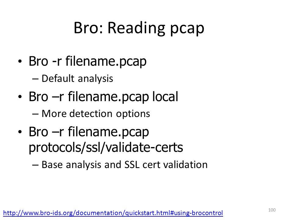 Bro: Reading pcap Bro -r filename.pcap Bro –r filename.pcap local