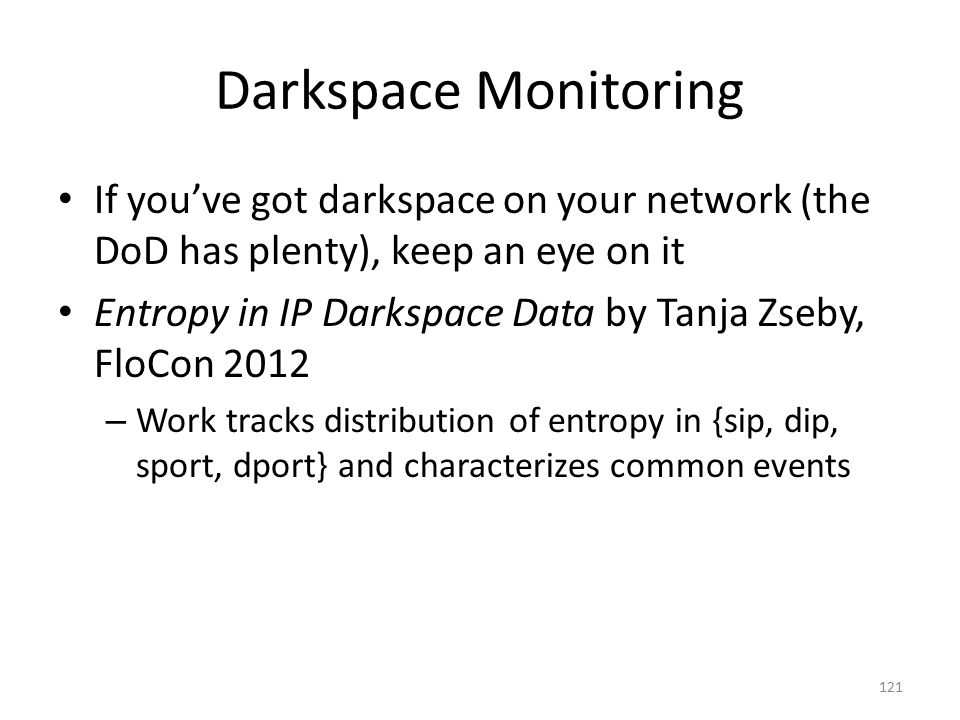 Darkspace Monitoring If you've got darkspace on your network (the DoD has plenty), keep an eye on it.