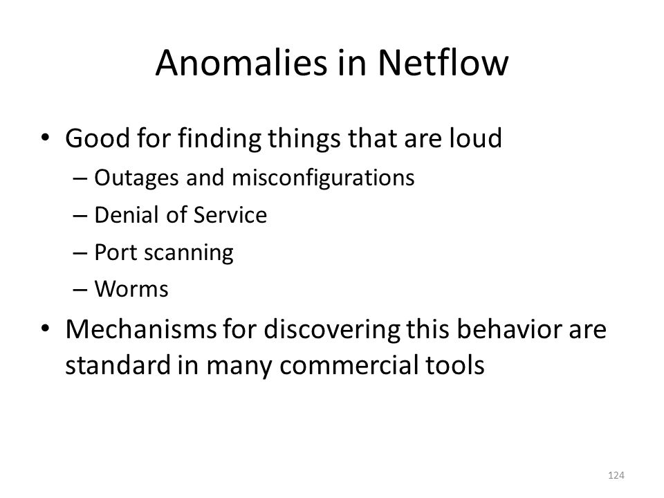 Anomalies in Netflow Good for finding things that are loud