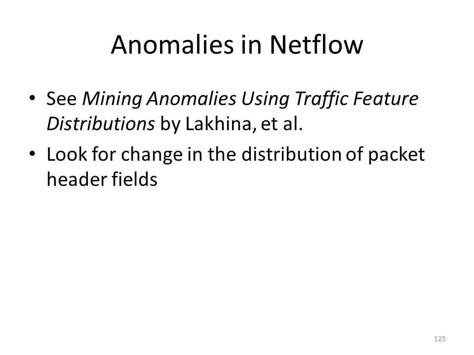 Anomalies in Netflow See Mining Anomalies Using Traffic Feature Distributions by Lakhina, et al.