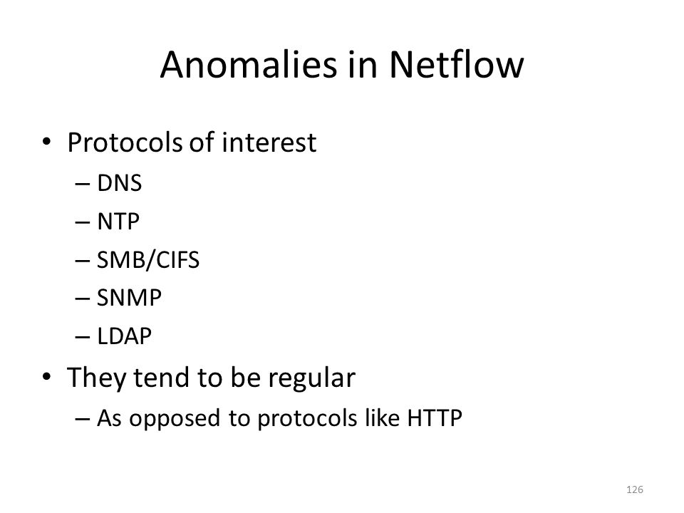 Anomalies in Netflow Protocols of interest They tend to be regular DNS