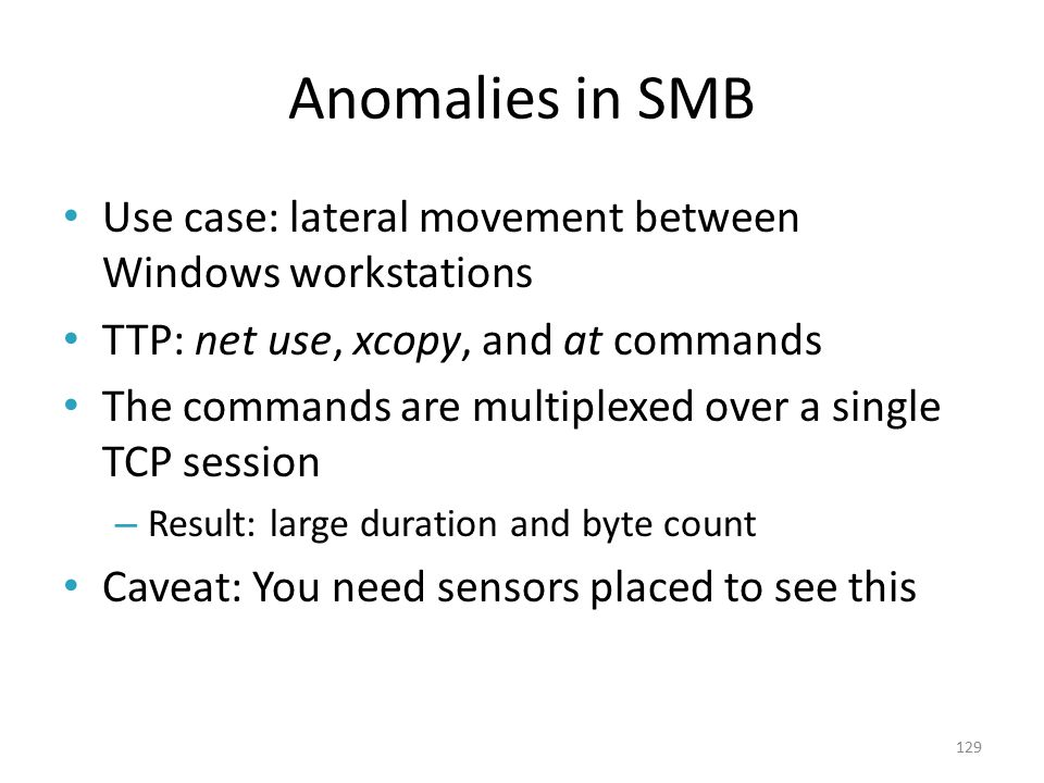 Anomalies in SMB Use case: lateral movement between Windows workstations. TTP: net use, xcopy, and at commands.