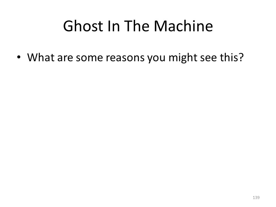 Ghost In The Machine What are some reasons you might see this