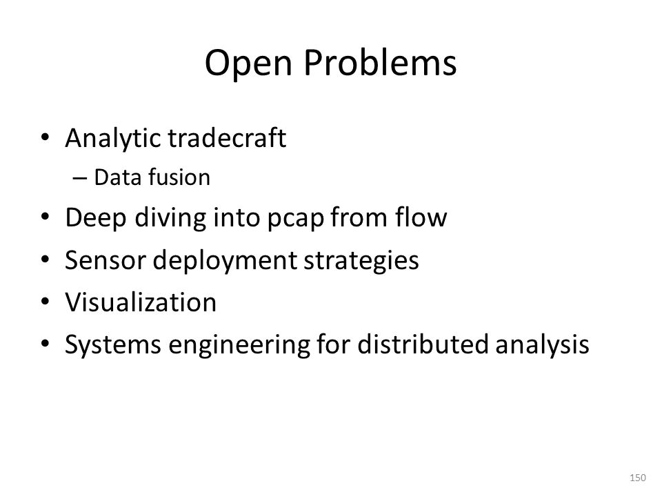 Open Problems Analytic tradecraft Deep diving into pcap from flow