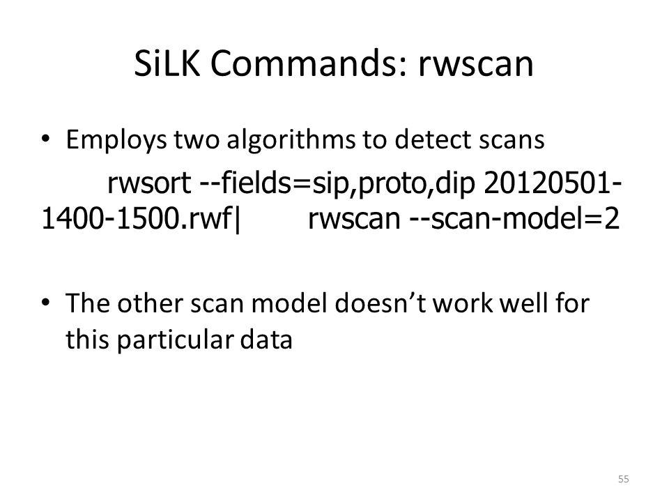 SiLK Commands: rwscan Employs two algorithms to detect scans
