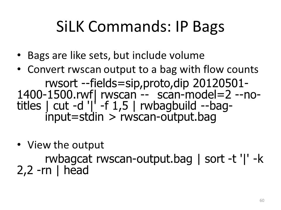 SiLK Commands: IP Bags Bags are like sets, but include volume