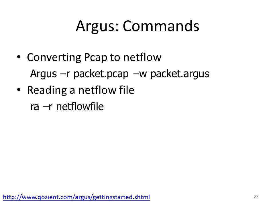 Argus: Commands Converting Pcap to netflow Reading a netflow file