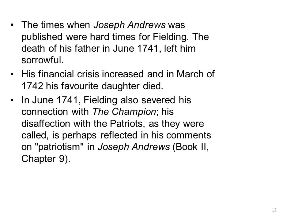 The times when Joseph Andrews was published were hard times for Fielding. The death of his father in June 1741, left him sorrowful.