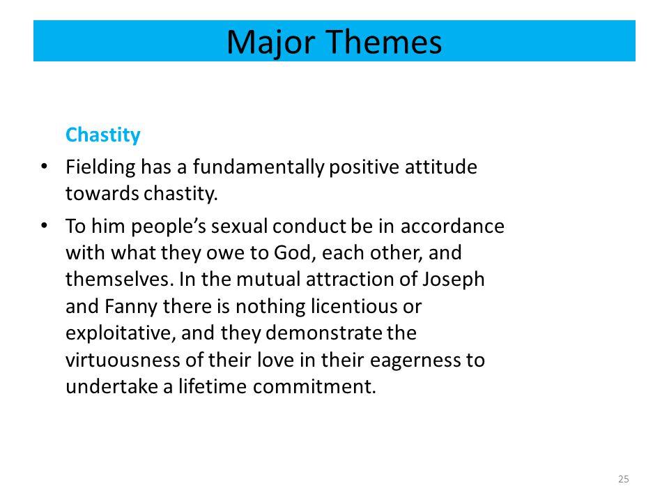 Major Themes Chastity. Fielding has a fundamentally positive attitude towards chastity.