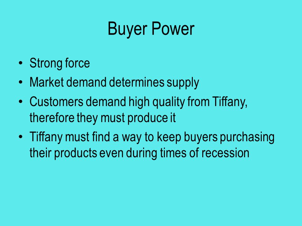 Buyer Power Strong force Market demand determines supply