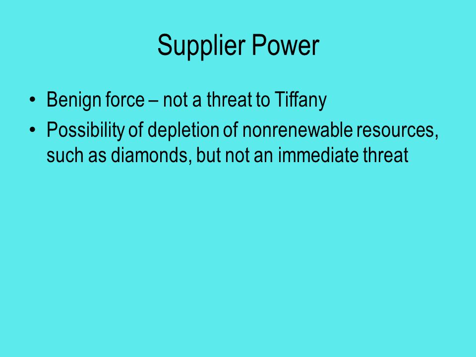 Supplier Power Benign force – not a threat to Tiffany