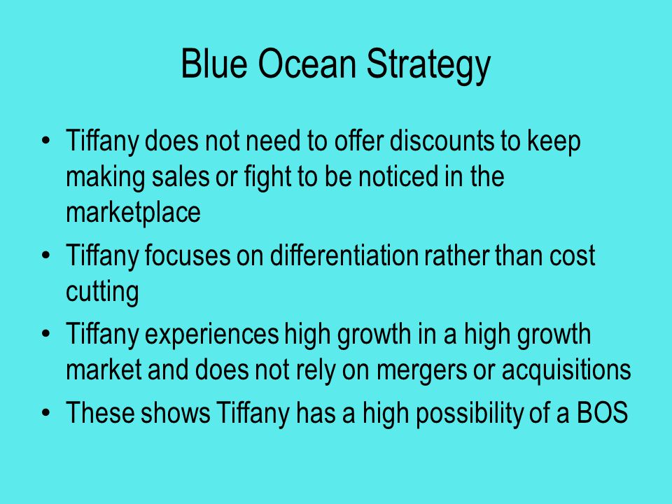 Blue Ocean Strategy Tiffany does not need to offer discounts to keep making sales or fight to be noticed in the marketplace.