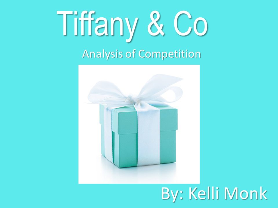 Tiffany & Co Analysis of Competition By: Kelli Monk
