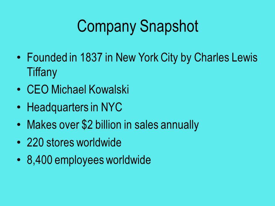 Company Snapshot Founded in 1837 in New York City by Charles Lewis Tiffany. CEO Michael Kowalski. Headquarters in NYC.
