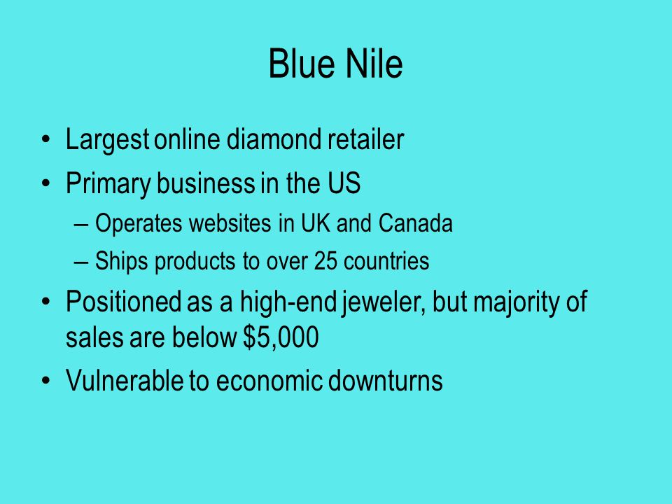 Blue Nile Largest online diamond retailer Primary business in the US
