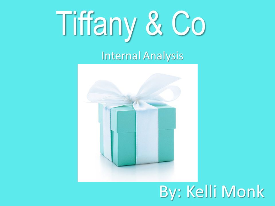 Tiffany & Co Internal Analysis By: Kelli Monk