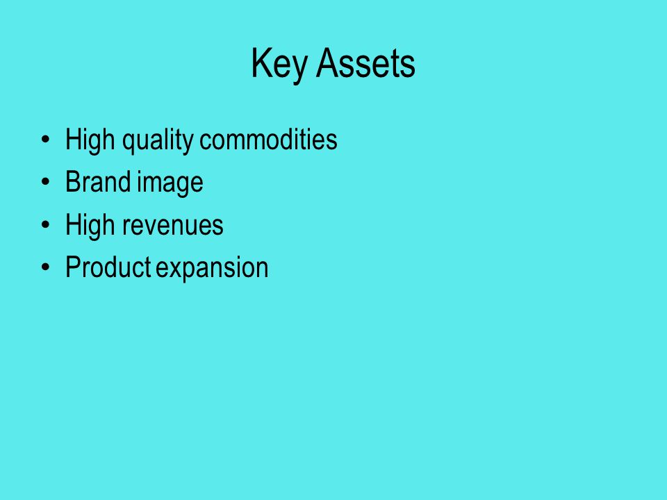 Key Assets High quality commodities Brand image High revenues