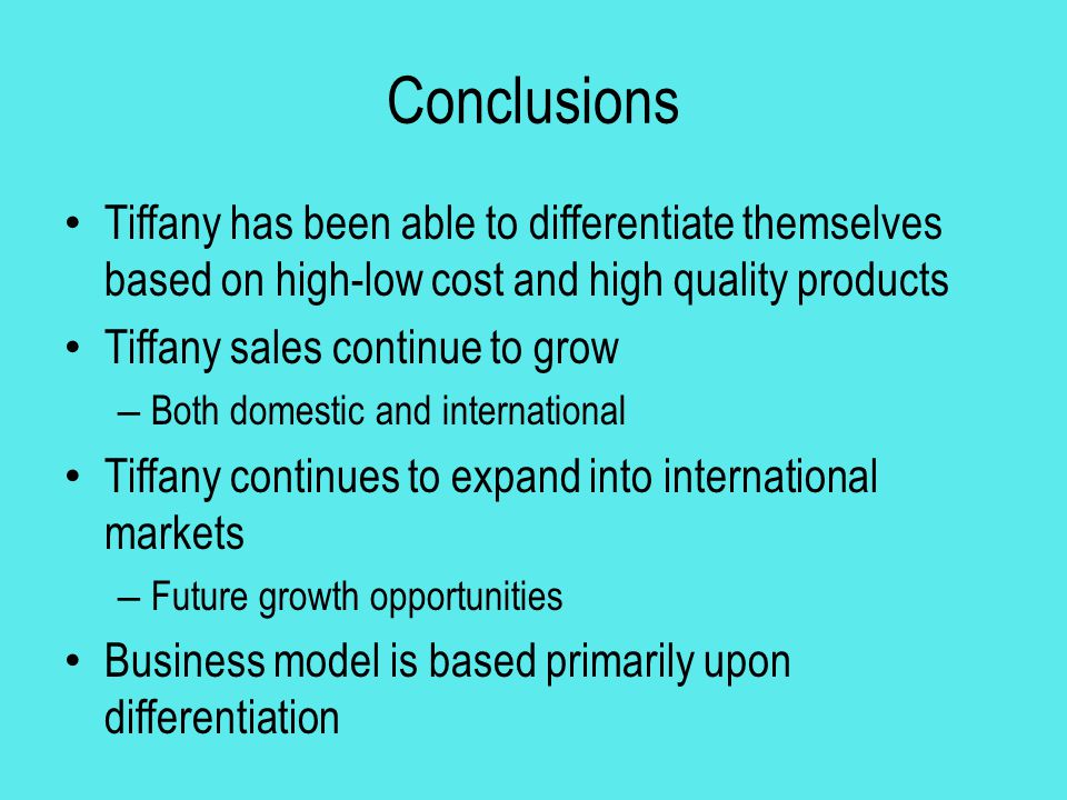 Conclusions Tiffany has been able to differentiate themselves based on high-low cost and high quality products.