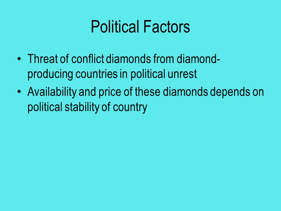 Political Factors Threat of conflict diamonds from diamond-producing countries in political unrest.