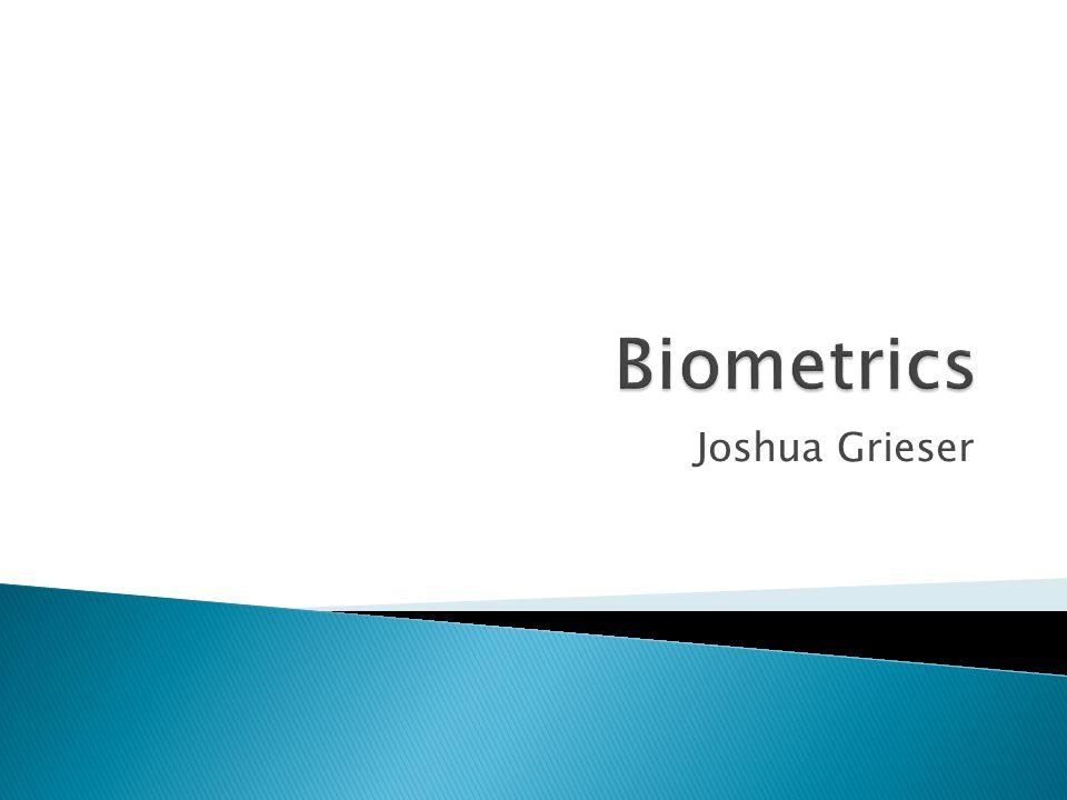 Biometrics Joshua Grieser
