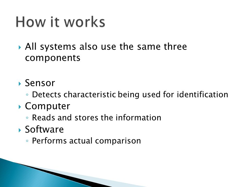 How it works All systems also use the same three components Sensor