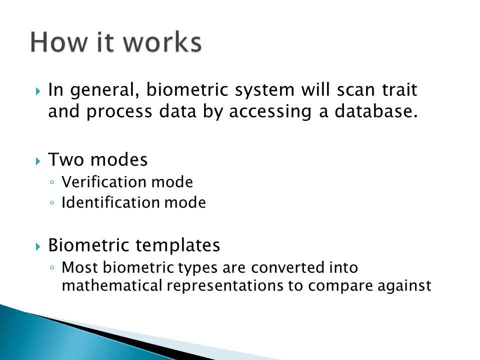 How it works In general, biometric system will scan trait and process data by accessing a database.