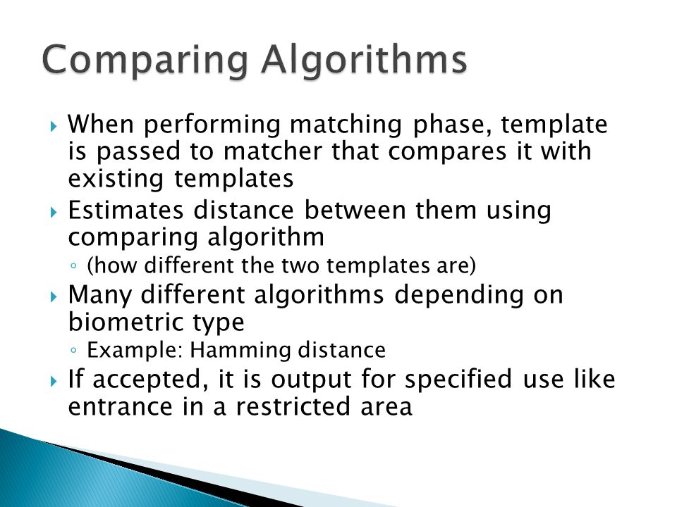 Comparing Algorithms When performing matching phase, template is passed to matcher that compares it with existing templates.