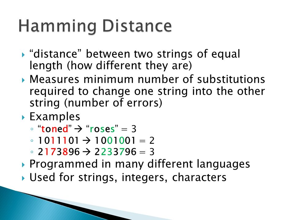 Hamming Distance distance between two strings of equal length (how different they are)